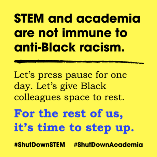 STEM and academia are not immune to anti-black racism. Let's press pause for one day. Let's give Black colleagues space to rest. For the rest of us, it's time to step up.